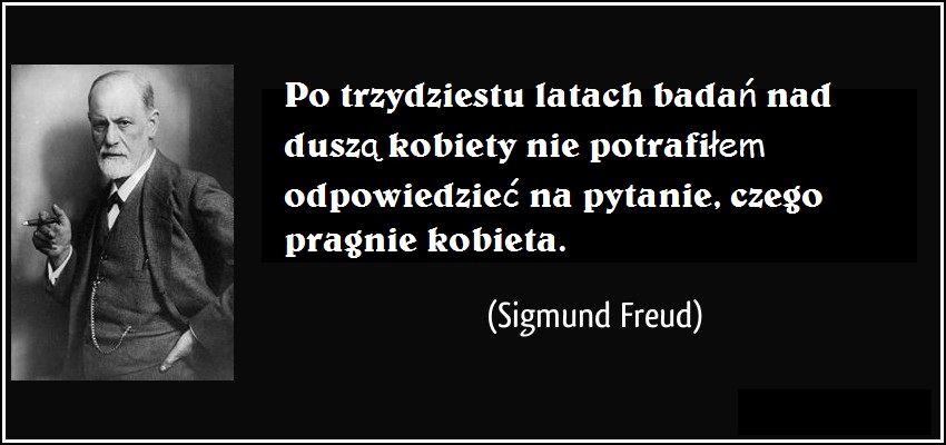 Czego pragnie kobieta nie wie nikt. Freud.